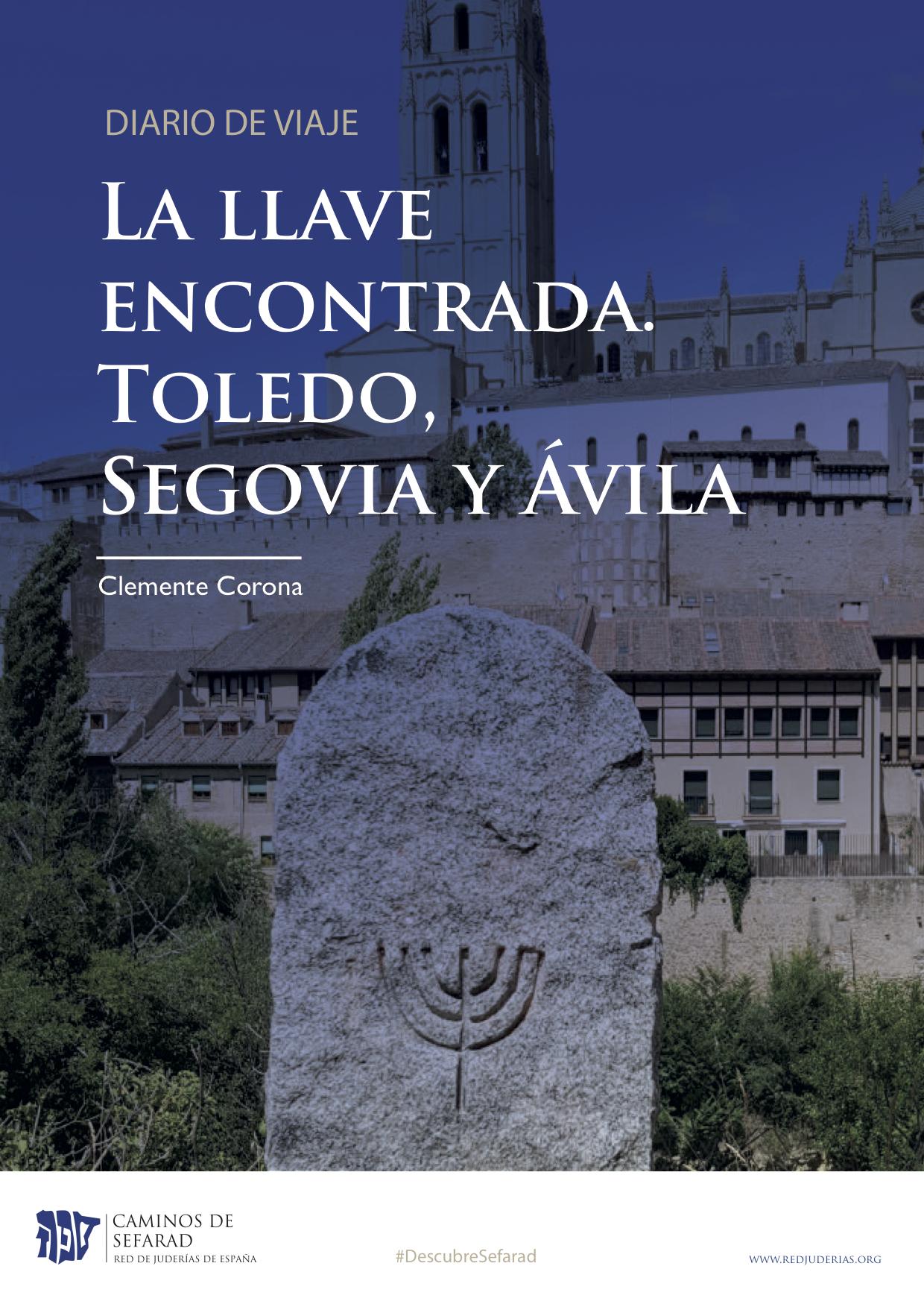 DIARIO DE VIAJE-LA LLAVE ENCONTRADA-LAS JUDERIAS DE AVILA TOLEDO SEGOVIA-DESCUBRE SEFARAD-CLEMENTE CORONA
